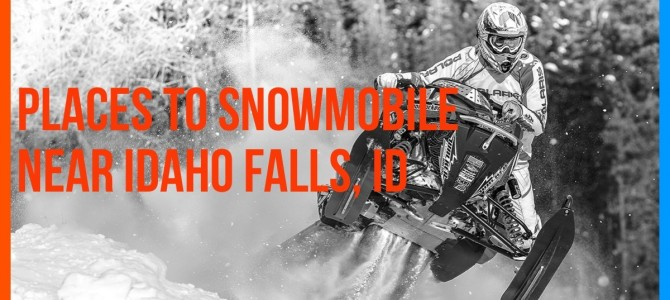 Places to Snowmobile Near Idaho Falls, ID
